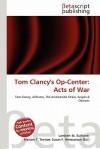 Tom Clancy's Op-Center: Acts of War - Lambert M. Surhone, Mariam T. Tennoe, Susan F. Henssonow
