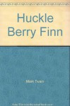 Huckle Berry Finn - Mark Twain, Richard Brooks, Publisher