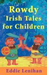 Rowdy Irish Tales for Children - Eddie Lenihan