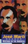 José Martí Reader: Writings On The Americas - José Martí, Mirta Muniz, Josc) Martc-