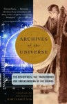 Archives of the Universe: 100 Discoveries That Transformed Our Understanding of the Cosmos - Marcia Bartusiak