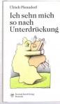 Ich sehn mich so nach Unterdrückung: Songs, Chansons, Moritaten - gebrauchte Lieder - Ulrich Plenzdorf