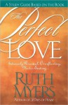 The Perfect Love Study Guide: Intensely Personal, Overflowing, Never Ending... - Ruth Myers