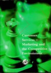 Customer Services Marketing & The Competitive Environment (Banking Certificate Study Manual) - Chartered Institute Of Bankers