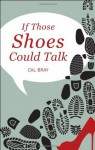If Those Shoes Could Talk - Cal Bray