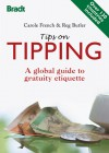 Tips on Tipping: A Global Guide to Gratuity Etiquette - Carole French, Reg Butler