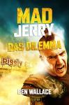 Mad Jerry - Das Dilemma: Kurzgeschichte zum Roman (German Edition) - Ben Wallace, Peter Mehler