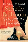 Strictly Ballroom: Tales from the Dancefloor - Diana Melly