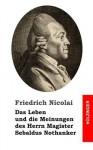Das Leben Und Die Meinungen Des Herrn Magister Sebaldus Nothanker - Friedrich Nicolai