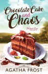 Chocolate Cake and Chaos - Agatha Frost