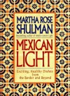 Mexican Light: Exciting, Healthy Recipes from the Border and Beyond - Martha Rose Shulman