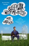 Sleepwalk with Me: and Other Painfully True Stories - Mike Birbiglia