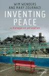 Inventing Peace: A Dialogue on Perception - Wim Wenders, Mary Zournazi