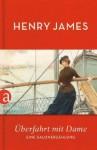 Überfahrt mit Dame: Eine Salonerzählung - Henry James
