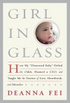 "Girl in Glass: How My ""Distressed Baby"" Defied the Odds, Shamed a CEO, and Taught Me the Essence of Love, Heartbreak, and Miracles - Deanna Fei"