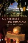 Os Rebeldes do Himalaia - Philippe Broussard