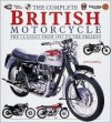The Complete British Motorcycle: The Classics From 1907 To The Present - John Carroll
