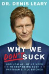 Why We Don't Suck: And How All of Us Need to Stop Being Such Partisan Little Bitches - Denis Leary