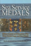 Sea Service Medals: Military Awards and Decorations of the Navy, Marine Corps, and Coast Guard - Fred L. Borch, Charles P. McDowell