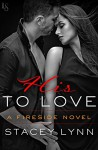 His to Love: A Fireside Novel - Stacey Lynn