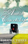 Amish Courtship (VOLUME THREE) - Samantha Jillian Bayarr