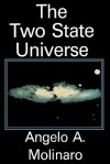 The Two State Universe - Angelo A. Molinaro