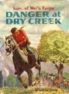 Danger at Dry Creek(Tales of Wells Fargo) - Irving Werstein