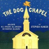 The Dog Chapel: Welcome All Creeds, All Breeds, No Dogmas Allowed - Stephen Huneck