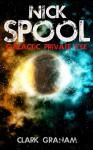 Nick Spool: Galatic Private Eye - Clark Graham