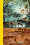 Nilfieber: der legendäre Wettlauf zu den Quellen in Originalberichten - Georg Brunold