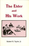 The Elder and His Work - Robert R. Taylor