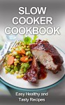 Slow Cooker Cookbook: Easy, Tasty and Healthy Recipes (, paleo diet, cook books, slow cooker chicken, paleo slow cooker, paleo slow cooker recipes, paleo smoothie recipes, slow cooker) - David Fox