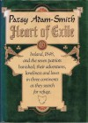 Heart of Exile: Ireland, 1848, and the Seven Patriots Banished, Their Adventures, Loneliness, and Loves in Three Continents as They Se - Patsy Adam-Smith