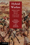 Hybrid Warfare: Fighting Complex Opponents from the Ancient World to the Present - Williamson Murray, Peter R. Mansoor