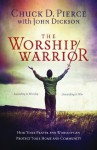 The Worship Warrior: Ascending In Worship, Descending in War - Chuck D. Pierce, John Dickson
