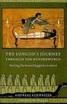 The Sungod's Journey Through the Netherworld: Reading the Ancient Egyptian Amduat - Andreas Schweizer, David Lorton, Erik Hornung