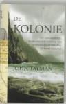 De kolonie: het aangrijpende, waargebeurde verhaal van de bannelingen op Molokai en pater Damiaan - John Tayman, Rie Neehus