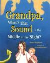 Grandpa, What's That Sound in the Middle of the Night? - Naomi Singlehurst, Victoria Jamieson, Rachel Ellen Koski