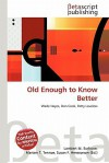 Old Enough to Know Better - Lambert M. Surhone, Mariam T. Tennoe, Susan F. Henssonow