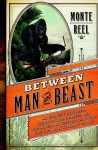 Between Man and Beast: An Unlikely Explorer, the Evolution Debates, and the African Adventure That Took the Victorian World by Storm - Monte Reel
