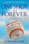 One Shot at Forever: A Small Town, an Unlikely Coach, and a Magical Baseball Season - Chris Ballard