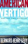 American Vertigo: Traveling America in the Footsteps of Tocqueville - Bernard-Henri Lévy, Charlotte Mandell