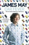 Car Fever: Dispatches From Behind The Wheel - James May
