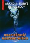 Drapieżność naszego wieku - Arkadij Strugacki, Borys Strugacki