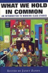 What We Hold In Common: Exploring Women's Lives & Working Class Studies - Janet Zandy