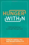 Hunger Within: A Biblical Approach to Weight Management - Arthur W. Halliday, Judy Wardell Halliday