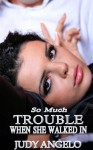 So Much Trouble When She Walked In (The BAD BOY BILLIONAIRES Series) - Judy Angelo