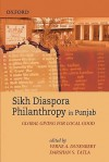 Sikh Diaspora Philanthropy in Punjab: Global Giving for Local Good - Verne A. Dusenbery, Darshan S. Tatla.