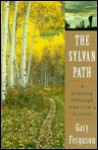 The Sylvan Path: A Journey Through America's Forests - Gary Ferguson
