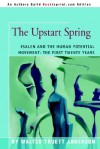 The Upstart Spring: Esalen and the Human Potential Movement: The First Twenty Years - Walter Truett Anderson